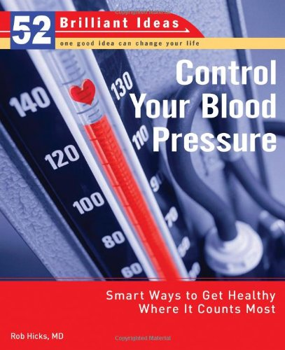 Control Your Blood Pressure (52 Brilliant Ideas): Smart Ways to Get Healthy Where It Counts Most: ...