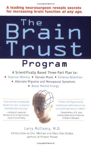 The Brain Trust Program: A Scientifically Based Three-Part Plan to Improve Memory, Elevate Mood, ...