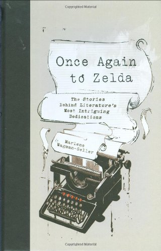 Once Again to Zelda: The Stories Behind Literature's Most Intriguing Dedications: Wagman-Geller...
