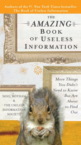 The Amazing Book of Useless Information: More Things You Didn't Need to Know But Are About to Fin...