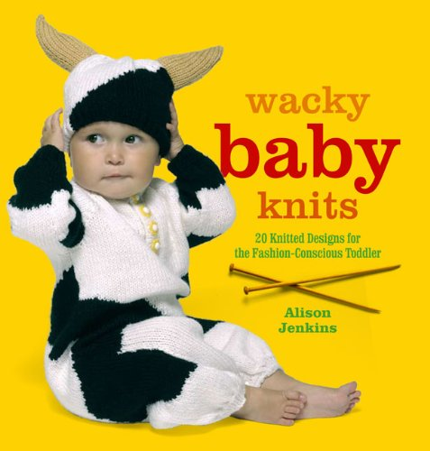 9780399535031: Wacky Baby Knits: 20 Knitted Designs for the Fashion-conscious Toddler