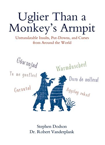 9780399535062: Uglier Than a Monkey's Armpit: Untranslatable Insults, Put-Downs, and Curses from Around the World