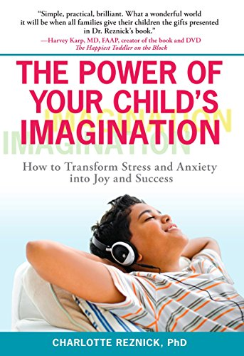9780399535079: The Power of Your Child's Imagination: How to Transform Stress and Anxiety into Joy and Success
