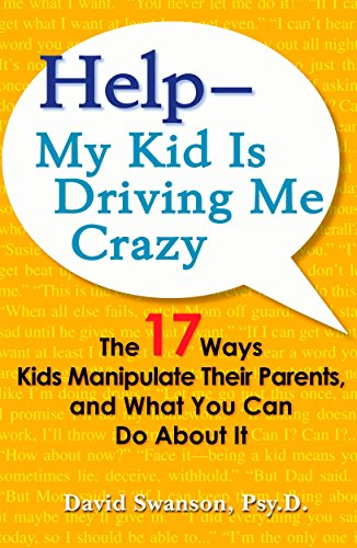 9780399535260: Help--My Kid is Driving Me Crazy: The 17 Ways Kids Manipulate Their Parents, and What You Can Do About It