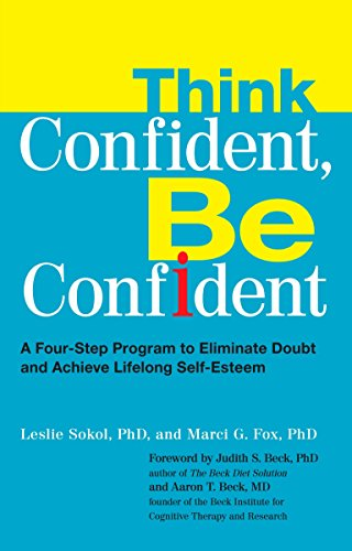 9780399535291: Think Confident, Be Confident: A Four-Step Program to Eliminate Doubt and Achieve Lifelong Self-Esteem