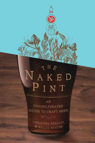 9780399535345: The Naked Pint: An Unadulterated Guide to Craft Beer