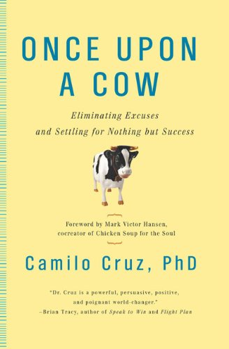 9780399535406: Once Upon a Cow: Eliminating Excuses and Settling for Nothing But Success