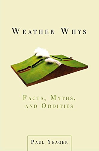 Weather Whys: Facts, Myths, and Oddities: Yeager, Paul
