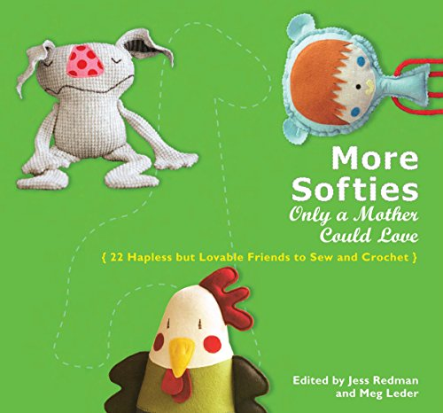 9780399535758: More Softies Only a Mother Could Love: 22 Hapless But Lovable Friends to Sew and Crochet