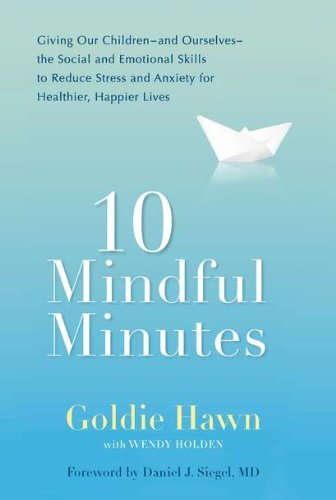 9780399536069: 10 Mindful Minutes: Giving Our Children--and Ourselves--the Social and Emotional Skills to Reduce Stress and Anxiety for Healthier, Happy Lives