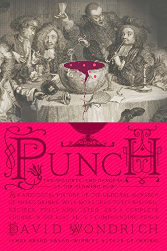 9780399536168: Punch: The Delights (and Dangers) of the Flowing Bowl: An Anecdotal History of the Original Monarch of Mixed Drinks, with More Than Forty Historic Rec