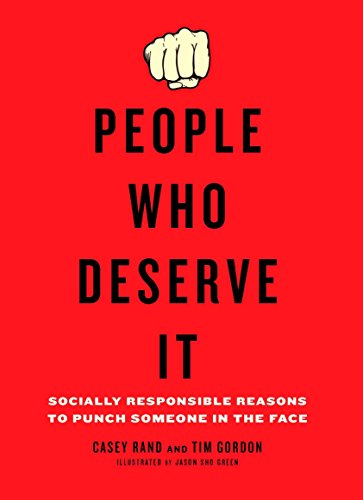 9780399536250: People Who Deserve It: Socially Responsible Reasons to Punch Someone in the Face