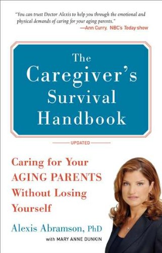 9780399536427: The Caregiver's Survival Handbook: Caring for Your Aging Parents Without Losing Yourself