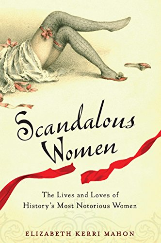 9780399536458: Scandalous Women: The Lives and Loves of History's Most Notorious Women
