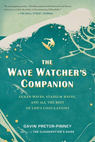 The Wave Watcher's Companion: Ocean Waves, Stadium Waves, and All the Rest of Life's Undulations (0399536701) by Gavin Pretor-Pinney