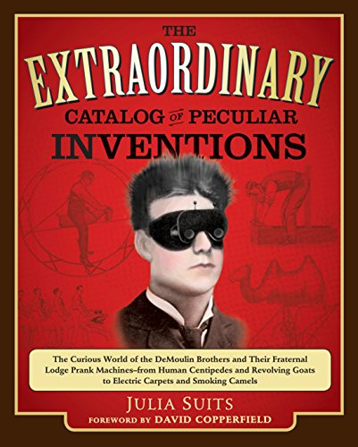 The Extraordinary Catalog of Peculiar Inventions: The Curious World of the Demoulin Brothers and ...