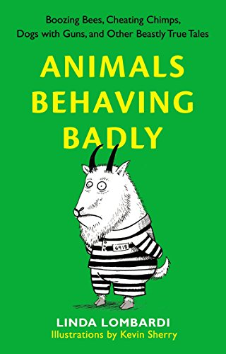 9780399536977: Animals Behaving Badly: Boozing Bees, Cheating Chimps, Dogs with Guns, and Other Beastly True Tales