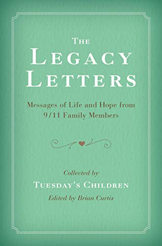 The Legacy Letters: Messages of Life and Hope from 9/11 Family Members