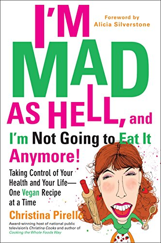 I'm Mad As Hell, and I'm Not Going to Eat it Anymore: Taking Control of Your Health and Your Life...