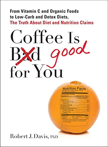 9780399537257: Coffee is Good for You: From Vitamin C and Organic Foods to Low-Carb and Detox Diets, the Truth about Di et and Nutrition Claims