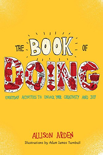 The Book of Doing: Everyday Activities to Unlock Your Creativity and Joy: Arden, Allison