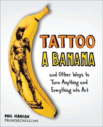 9780399537479: Tattoo a Banana: And Other Ways to Turn Anything and Everything Into Art