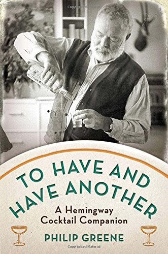 9780399537646: To Have and Have Another: A Hemingway Cocktail Companion