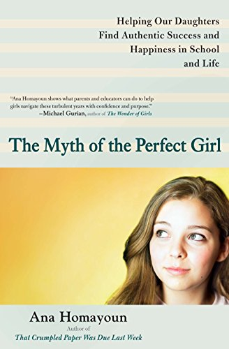 9780399537714: The Myth of the Perfect Girl: Helping Our Daughters Find Authentic Success and Happiness in School and Life