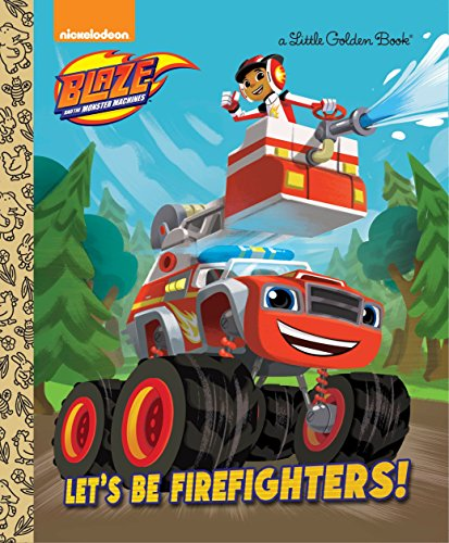 9780399553516: Let's be Firefighters! (Blaze and the Monster Machines) (Little Golden Book)
