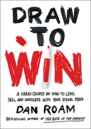 9780399562990: Draw to Win: A Crash Course on How to Lead, Sell, and Innovate With Your Visual Mind