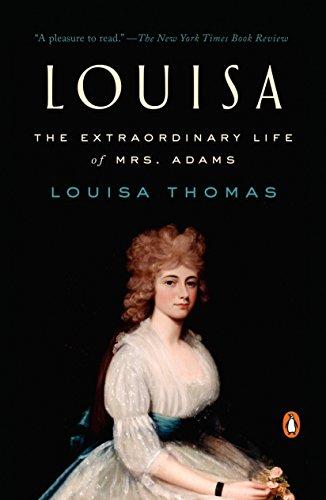 Louisa: The Extraordinary Life of Mrs. Adams
