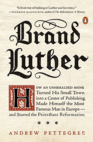 Brand Luther : How an Unheralded Monk: Andrew Pettegree