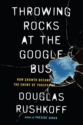 9780399564369: Throwing Rocks at the Google Bus: How Growth Became the Enemy of Prosperity