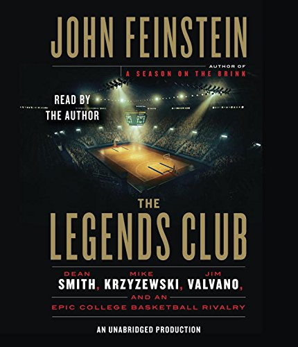 The Legends Club: Dean Smith, Mike Krzyzewski, Jim Valvano, and an Epic College Basketball Rivalry:...