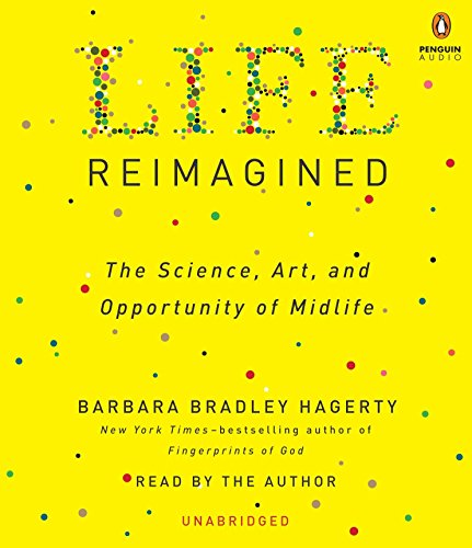 Life Reimagined: The Science, Art, and Opportunity of Midlife (Compact Disc): Barbara Bradley ...