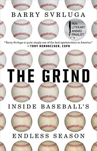 The Grind: Inside Baseball's Endless Season: Barry Svrluga