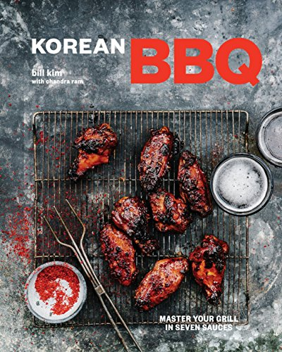 Korean BBQ: Master Your Grill in Seven Sauces: Ram, Chandra,Kim, Bill