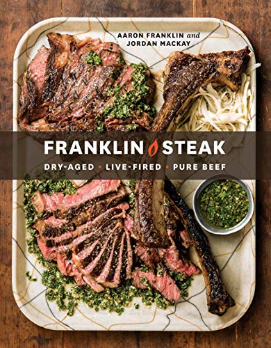 9780399580963: Franklin Steak: Dry-Aged. Live-Fired. Pure Beef. [A Cookbook]