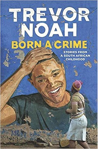 9780399590443: Born a Crime: Stories from a South African Childhood
