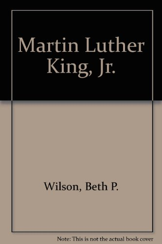 Martin Luther King Jr.: Beth P. Wilson