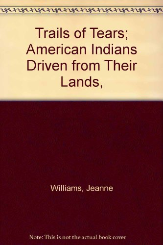 Trails of Tears; American Indians Driven from Their Lands,: Williams, Jeanne