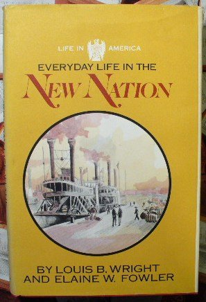 Everyday Life in the New Nation, 1787-1860, (Life in America): Fowler, Elaine W.