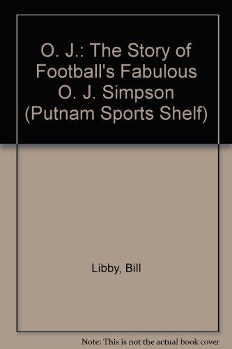 O. J.: The Story of Football's Fabulous: Bill Libby