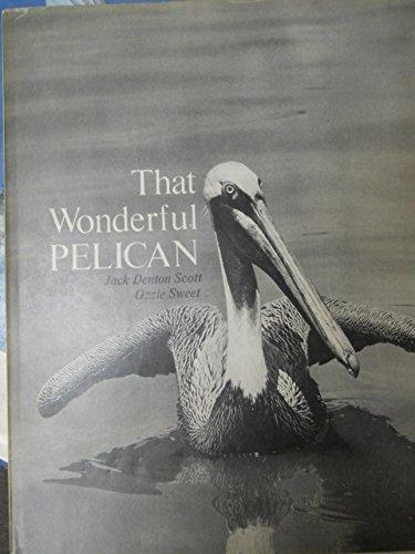 That Wonderful Pelican: Jack Denton Scott