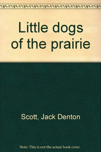 Little dogs of the prairie (0399610502) by Jack Denton Scott