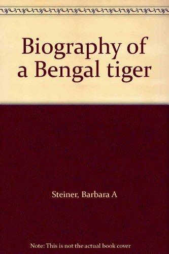 Biography of a Bengal Tiger (Nature Biography: Steiner, Barbara