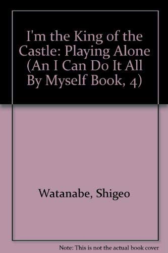 I'm King of Castle GB (An I Can Do It All By Myself Book, 4) (0399611959) by Shigeo Watanabe