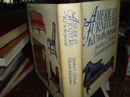 American Furniture: 1620 To the Present: Bates, Elizabeth Bidwell;Fairbanks, Jonathan