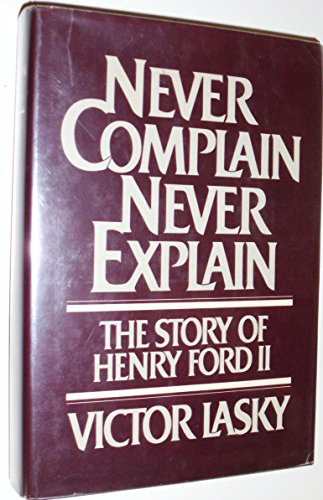 Never Complain, Never Explain: The Story of Henry Ford II.: LASKY, Victor.
