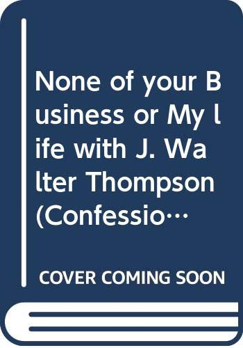 9780402120391: None of your Business or My life with J. Walter Thompson (Confessions of a Renegade Radio Writer)